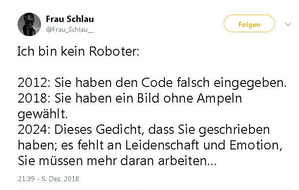 Tweet von Frau Schlau mit folgendem Inhalt: Ich bin ein Roboter: 2012: Sie haben den Code falsch eingegeben; 2018: Sie haben ein Bild ohne Ampeln gewählt; 2024: Dieses Gedicht, das Sie geschrieben haben, es fehlt an Leidenschaft und Emotion. Sie müssen mehr daran arbeiten...